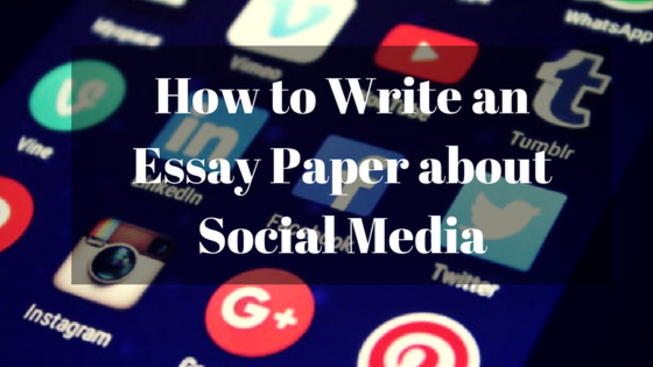 How to Write an Essay Paper about Social Media